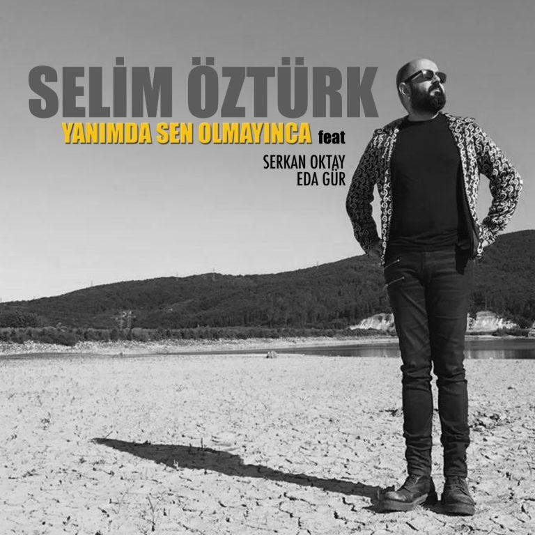"""SELİM ÖZTÜRK feat SERKAN OKTAY & EDA GÜR """"YANIMDA SEN OLMAYINCA"""""""